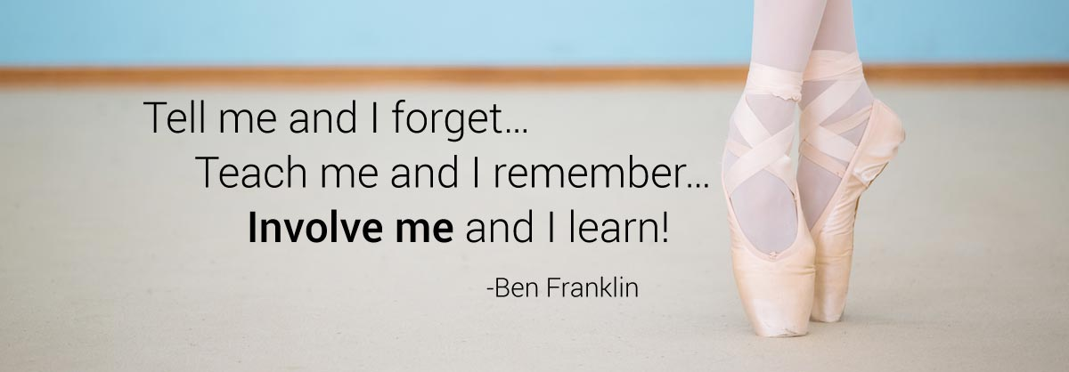 Tell me and I forget...Teach me and I remember...Involve me and I learn! -Ben Franklin
