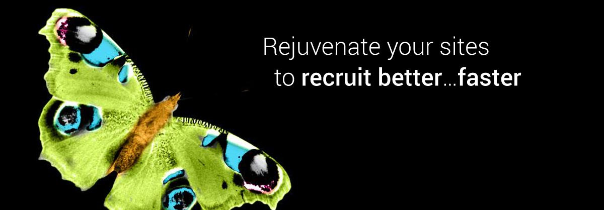 Rejuvenate your sites to recruit better...faster