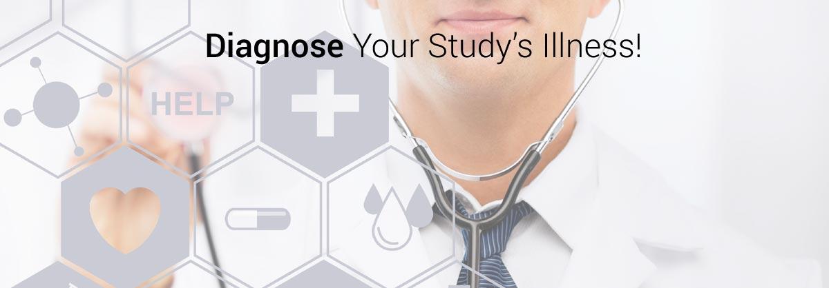 Diagnose Your Study's Illness!